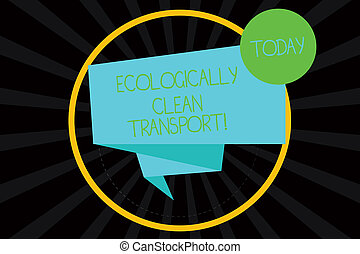 Word writing text Ecologically Clean Transport. Business concept for Green vehicle Environmentally friendly vehicle Folded 3D Ribbon Strip inside Circle Loop on Halftone Sunburst photo.
