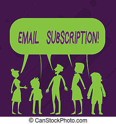 Word writing text Email Subscription. Business concept for option that allows visitors to receive updates via email Silhouette Figure of People Talking and Sharing One Colorful Speech Bubble.