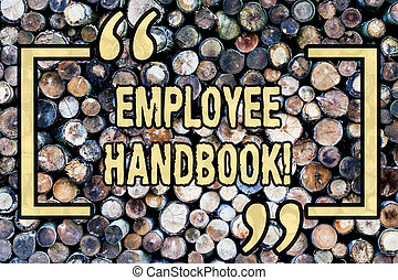 Word writing text Employee Handbook. Business concept for Document Manual Regulations Rules Guidebook Policy Code Wooden background vintage wood wild message ideas intentions thoughts.