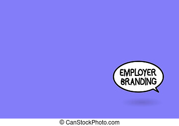 Word writing text Employer Branding. Business concept for Process of promoting a company Building Reputation