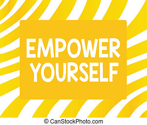 Word writing text Empower Yourself. Business concept for taking control of life setting goals positive choices