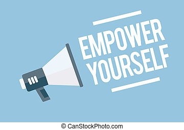 Word writing text Empower Yourself. Business concept for taking control of life setting goals positive choices Megaphone loudspeaker blue background important message speaking loud.
