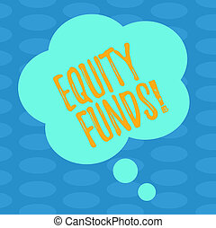 Word writing text Equity Funds. Business concept for Investors enjoys great benefits with long term investment Blank Color Floral Shape Thought Speech Bubble photo for Presentation Ads.