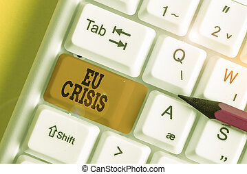 Word writing text Eu Crisis. Business concept for eurozone state unable to repay or refinance their government debt White pc keyboard with empty note paper above white background key copy space.