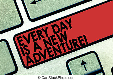 Word writing text Every Day Is A New Adventure. Business concept for Start your days with positivism Motivation Keyboard key Intention to create computer message pressing keypad idea.