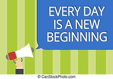 Word writing text Every Day Is A New Beginning. Business concept for you have a chance to dream work live better Man holding megaphone loudspeaker speech bubble message speaking loud.