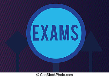 Word writing text Exams. Business concept for test of a specified kind to prove your strength and weakness