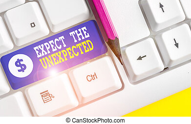 Word writing text Expect The Unexpected. Business concept for Anything can Happen Consider all Possible Events White pc keyboard with empty note paper above white background key copy space.