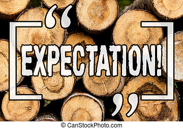 Word writing text Expectation. Business concept for Meteorological research analyst predicts weather forecast Wooden background vintage wood wild message ideas intentions thoughts.
