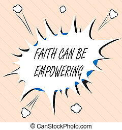 Word writing text Faith Can Be Empowering. Business concept for Trust and Believing in ourselves that we can do it