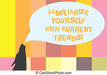 Word writing text Familiarize Yourself With Current Trends. ...