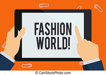 Word writing text Fashion World. Business concept for world that involves styles of clothing and appearance Businessman Hand Holding, Pointing and Touching Colorful Tablet Blank Screen.