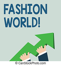 Word writing text Fashion World. Business concept for world that involves styles of clothing and appearance photo of Hand Holding Colorful Huge 3D Arrow Pointing and Going Up.
