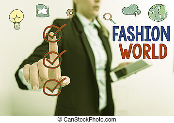 Word writing text Fashion World. Business concept for world that involves styles of clothing and appearance.