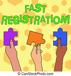 Word writing text Fast Registration. Business concept for Quick method of entering certain information in a register Three Colored Empty Jigsaw Puzzle Pieces Held in Different People Hands.