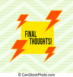Word writing text Final Thoughts. Business concept for should be last few sentences within your conclusions Asymmetrical uneven shaped format pattern object outline multicolour design.