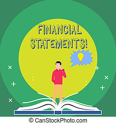 Word writing text Financial Statements. Business concept for the formal records of the financial activities Man Standing Behind Open Book, Hand on Head, Jagged Speech Bubble with Bulb.