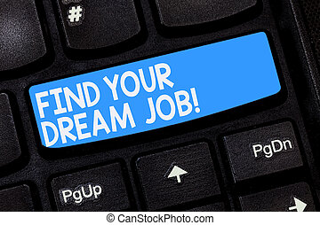 Word writing text Find Your Dream Job. Business concept for Seeking for work position in company career success Keyboard key Intention to create computer message pressing keypad idea.