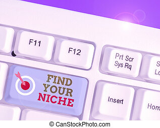 Word writing text Find Your Niche. Business concept for Market study seeking specific potential clients Marketing.