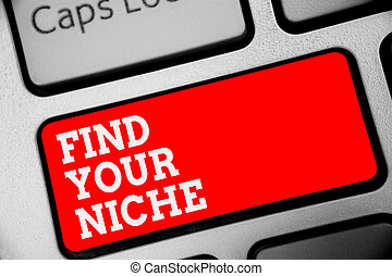 Word writing text Find Your Niche. Business concept for Market study seeking specific potential clients Marketing Keyboard red key Intention create computer computing reflection document.