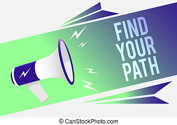 Word writing text Find Your Path. Business concept for Search for a way to success Motivation Inspiration Megaphone loudspeaker speech bubble important message speaking out loud.