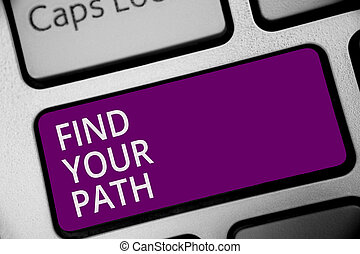 Word writing text Find Your Path. Business concept for Search for a way to success Motivation Inspiration Keyboard purple key Intention create computer computing reflection document.