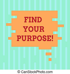 Word writing text Find Your Purpose. Business concept for life goals Career Searching educate knowing possibilities Blank Color Speech Bubble in Puzzle Piece Shape photo for Presentation Ads.