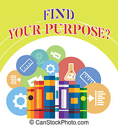 Word writing text Find Your Purpose question. Business concept for reason for something is done or for which exists Books Arranged Standing Up in Row with Assorted Educational Icons Behind.