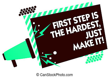 Word writing text First Step Is The Hardest, Just Make It. ...