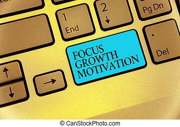 Word writing text Focus Growth Motivation. Business concept for doing something with accuracy increase productivity Keyboard blue key Intention create computer computing reflection document.