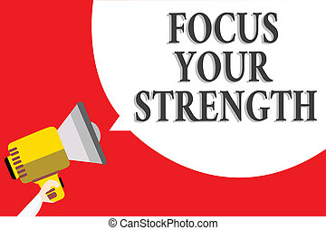 Word writing text Focus Your Strength. Business concept for Improve skills work on weakness points think more Announcement speaker script convey idea alarming signal message warning.