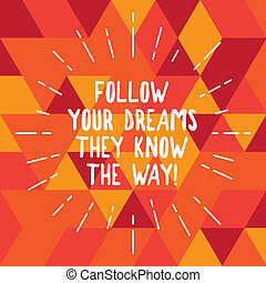 Word writing text Follow Your Dreams They Know The Way. Business concept for Inspiration motivation to get success Thin Beam Lines Spreading out Dash of Sunburst photo Radiating in Motion.