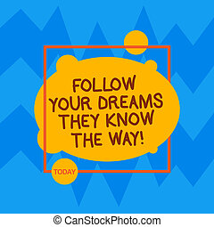 Word writing text Follow Your Dreams They Know The Way. Business concept for Inspiration motivation to get success Asymmetrical Blank Oval photo Abstract Shape inside a Square Outline.