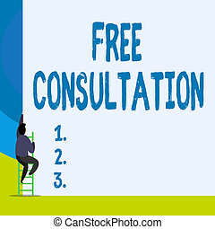 Word writing text Free Consultation. Business concept for Giving medical and legal discussions without pay Back view young man climbing up staircase ladder lying big blank rectangle.