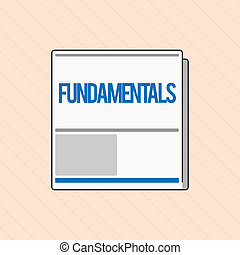Word writing text Fundamentals. Business concept for Central primary rules principles on which something is based