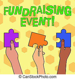 Word writing text Fundraising Event. Business concept for campaign whose purpose is to raise money for a cause Three Colored Empty Jigsaw Puzzle Pieces Held in Different People Hands.