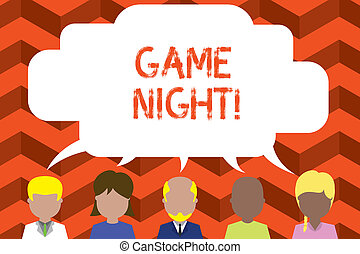 Word writing text Game Night. Business concept for usually its called on adult play dates like poker with friends Five different races persons sharing blank speech bubble. People talking.