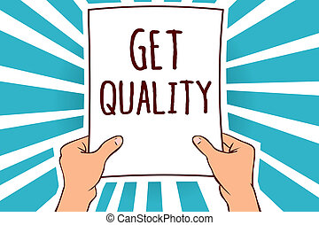 Word writing text Get Quality. Business concept for features and characteristics of product that satisfy needs Man holding paper important message remarkable blue rays enlighten ideas.