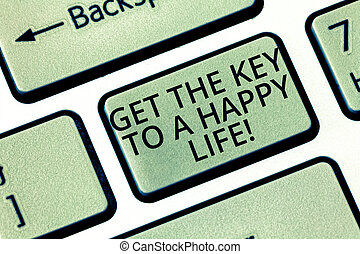 Word writing text Get The Key To A Happy Life. Business...