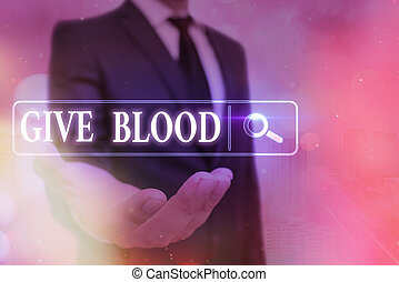 Word writing text Give Blood. Business concept for an individual voluntarily has blood drawn and used for transfusions Web search digital information futuristic technology network connection.