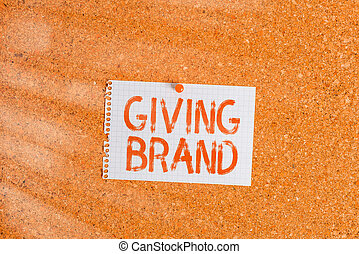 Word writing text Giving Brand. Business concept for The process of giving a Name to a company products or services Corkboard color size paper pin thumbtack tack sheet billboard notice board.