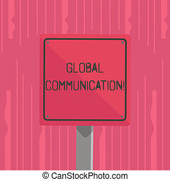 Word writing text Global Communication. Business concept for ways to connect and mobilize across geographic 3D Square Blank Colorful Caution Road Sign with Black Border Mounted on Wood.