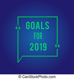 Word writing text Goals For 2019. Business concept for The following things you want to have and achieve in 2019