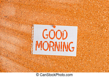 Word writing text Good Morning. Business concept for A conventional expression at meeting or parting in the morning Corkboard color size paper pin thumbtack tack sheet billboard notice board.