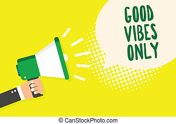 Word writing text Good Vibes Only. Business concept for Just positive emotions feelings No negative energies Man holding megaphone loudspeaker speech bubble yellow background halftone.