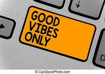 Word writing text Good Vibes Only. Business concept for Just positive emotions feelings No negative energies Keyboard orange key Intention create computer computing reflection document.