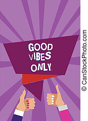Word writing text Good Vibes Only. Business concept for Just positive emotions feelings No negative energies Man woman hands thumbs up approval speech bubble origami rays background.