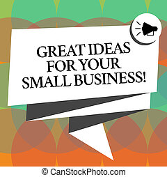 Word writing text Great Ideas For Your Small Business. Business concept for Good innovative solutions to start Folded 3D Ribbon Sash Megaphone Speech Bubble photo for Celebration.