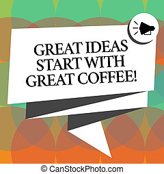 Word writing text Great Ideas Start With Great Coffee. Business concept for Have a hot drink to get inspired Folded 3D Ribbon Sash Megaphone Speech Bubble photo for Celebration.