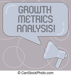 Word writing text Growth Metrics Analysis. Business concept for Evaluating the company s is historical growth Megaphone photo and Blank Rectangular Color Speech Bubble with Reflection.